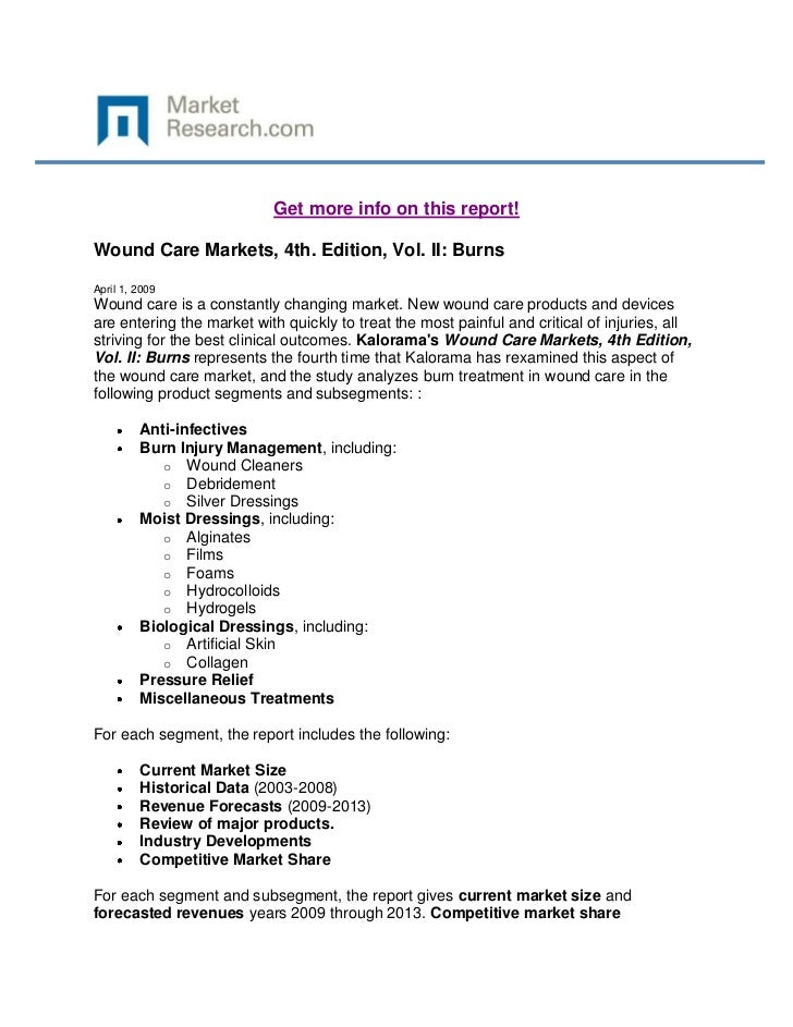 Get more info on this report!Wound Care Markets, 4th. Edition, Vol. II: BurnsApril 1, 2009Wound care is a constantly chang...