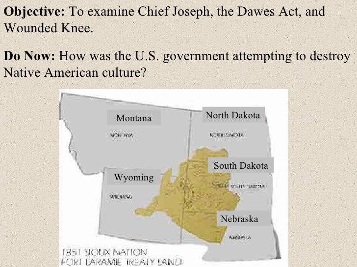 Objective:  To examine Chief Joseph, the Dawes Act, and Wounded Knee. Do Now:  How was the U.S. government attempting to d...