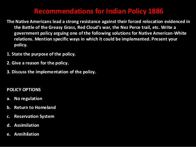 Recommendations for Indian Policy 1886The Native Americans lead a strong resistance against their forced relocation eviden...