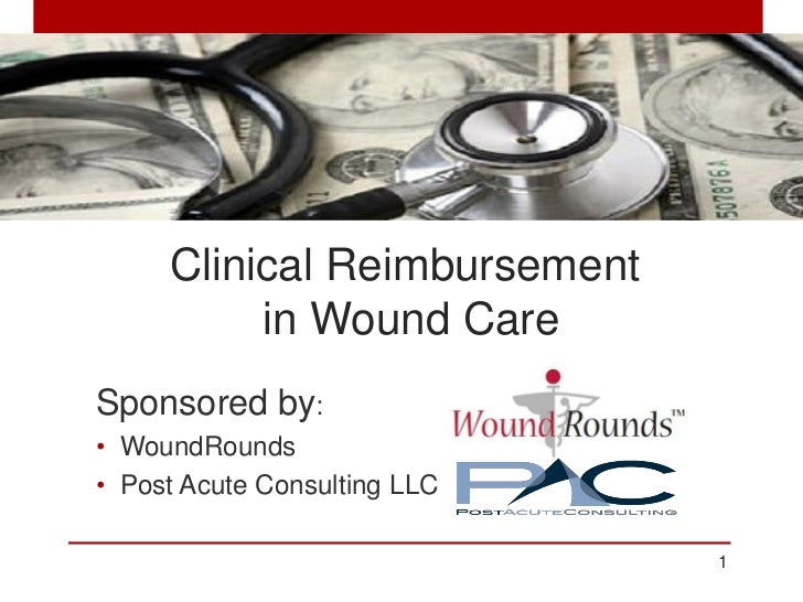 Clinical Reimbursement          in Wound CareSponsored by:• WoundRounds• Post Acute Consulting LLC                        ...