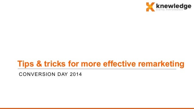 CONVERSION DAY 2014 Tips & tricks for more effective remarketing