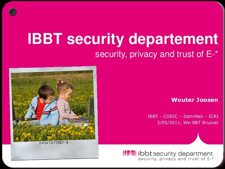 IBBT security departement        security, privacy and trust of E-*                                Wouter Joosen          ...