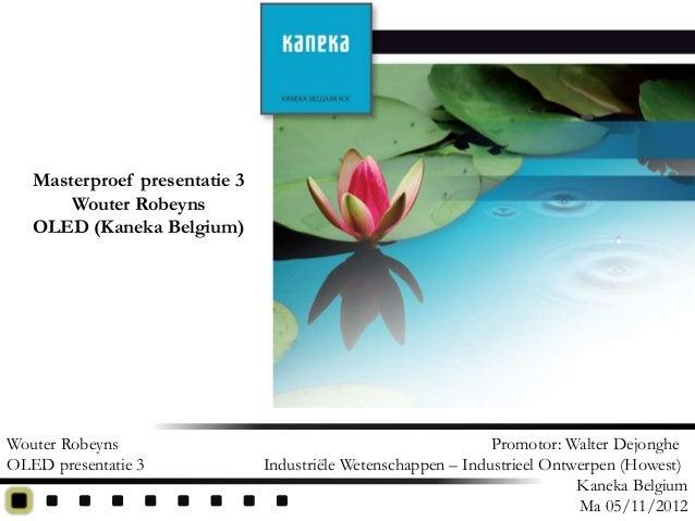Masterproef presentatie 3       Wouter Robeyns   OLED (Kaneka Belgium)Wouter Robeyns                                      ...