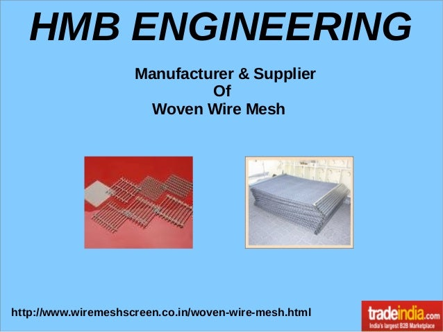 HMB ENGINEERING Manufacturer & Supplier Of Woven Wire Mesh http://www.wiremeshscreen.co.in/woven-wire-mesh.html