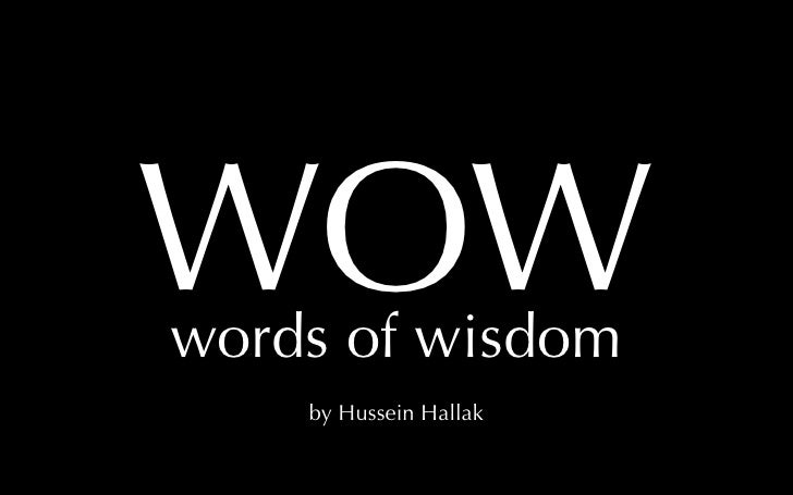 WOW words of wisdom     by Hussein Hallak