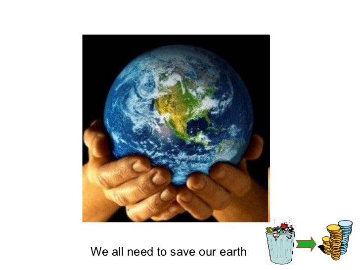 .We all need to save our earth