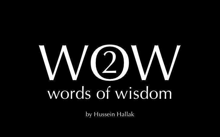 WOW  2 words of wisdom     by Hussein Hallak