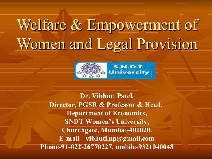 Welfare & Empowerment of Women and Legal Provision Dr. Vibhuti Patel, Director, PGSR & Professor & Head,  Department of Ec...