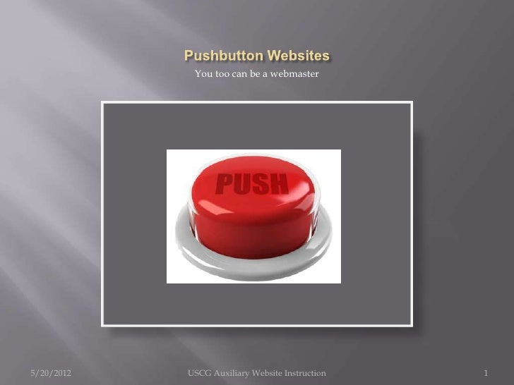 You too can be a webmaster5/20/2012   USCG Auxiliary Website Instruction   1