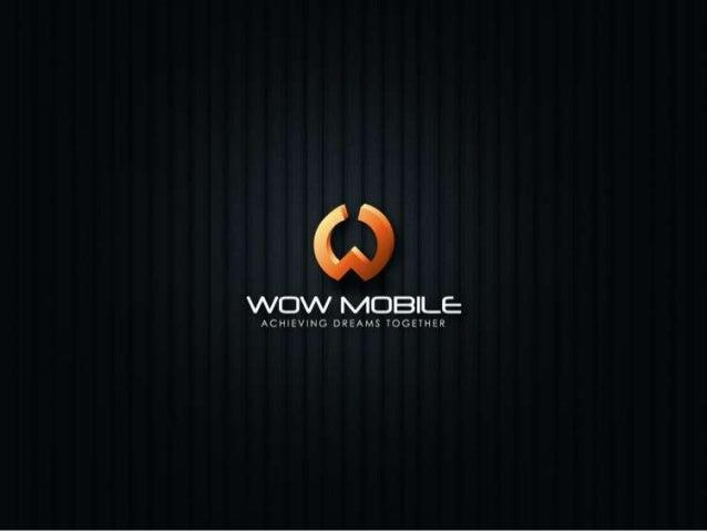 PENGENALAN SYARIKAT • WOW Mobile ialah syarikat Telekomunikasi yang menggunakan VoIP. • WOW Mobile dilancarkan selepas R&D...