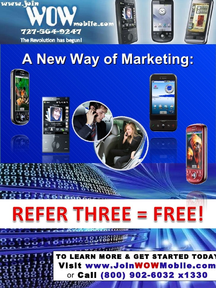 A New Way of Marketing: TO LEARN MORE & GET STARTED TODAY Visit  www.Join WOW Mobile.com or  Call  (800) 902-6032 x1330