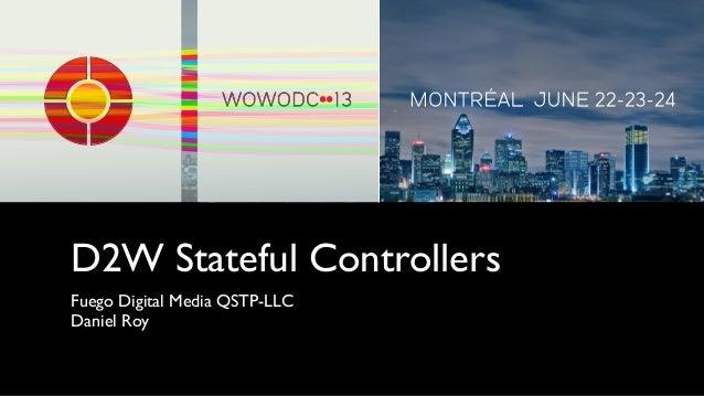 D2W Stateful ControllersFuego Digital Media QSTP-LLCDaniel Roy