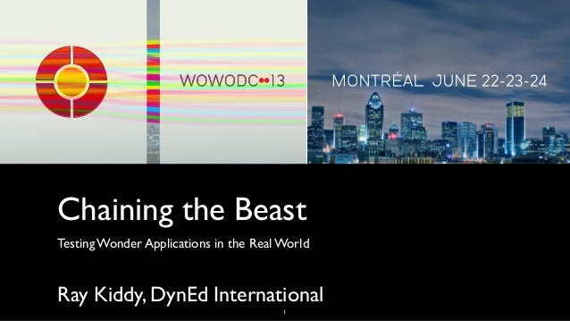 Chaining the Beast Testing Wonder Applications in the Real World Ray Kiddy, DynEd International 1