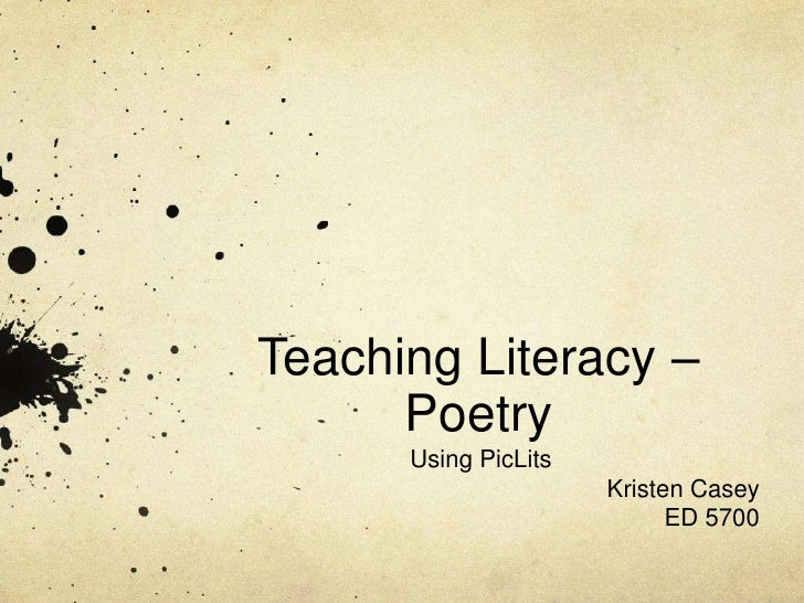 Teaching Literacy – Poetry<br />Using PicLits<br />Kristen Casey<br />ED 5700<br />