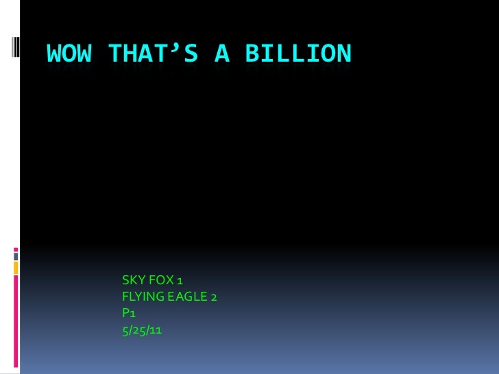 WOW THAT'S A BILLION<br />SKY FOX 1<br />FLYING EAGLE 2<br />P1<br />5/25/11<br />