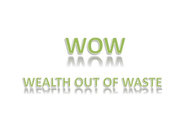 Wow wealth out of waste business plan for Waste to wealth ideas