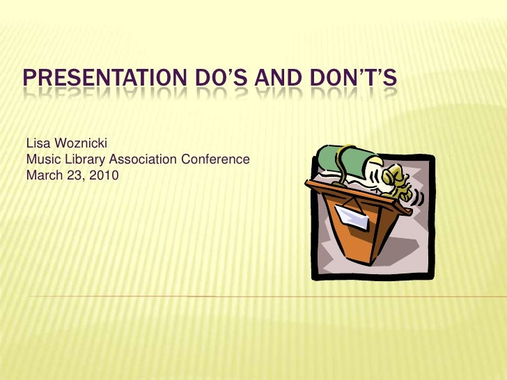 Presentation Do's and Don't's<br />Lisa Woznicki<br />Music Library Association Conference<br />March 23, 2010<br />