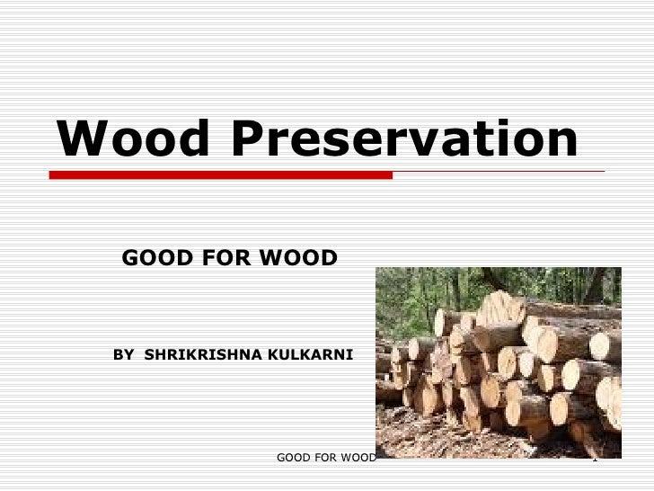 Wood Preservation GOOD FOR WOOD BY  SHRIKRISHNA KULKARNI