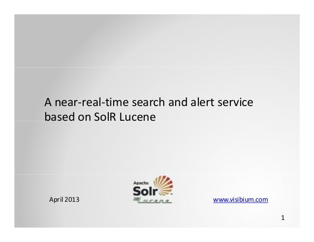 1A near‐real‐time search and alert service based on SolR LuceneApril 2013                                                 ...