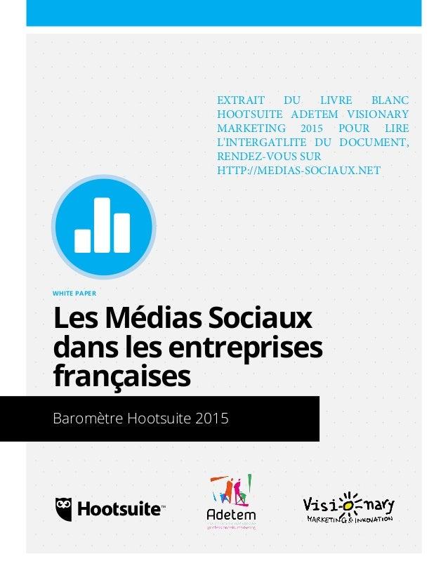 Un White Paper de Hootsuite WHITE PAPER Les Médias Sociaux dans les entreprises françaises Baromètre Hootsuite 2015 EXTRAI...