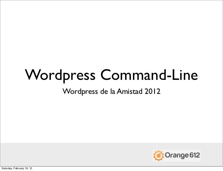 Wordpress Command-Line                            Wordpress de la Amistad 2012Saturday, February 18, 12