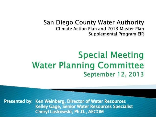 Presented by: Ken Weinberg, Director of Water Resources Kelley Gage, Senior Water Resources Specialist Cheryl Laskowski, P...