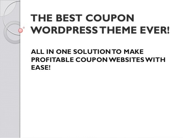 THE BEST COUPONWORDPRESS THEME EVER!ALL IN ONE SOLUTION TO MAKEPROFITABLE COUPON WEBSITES WITHEASE!