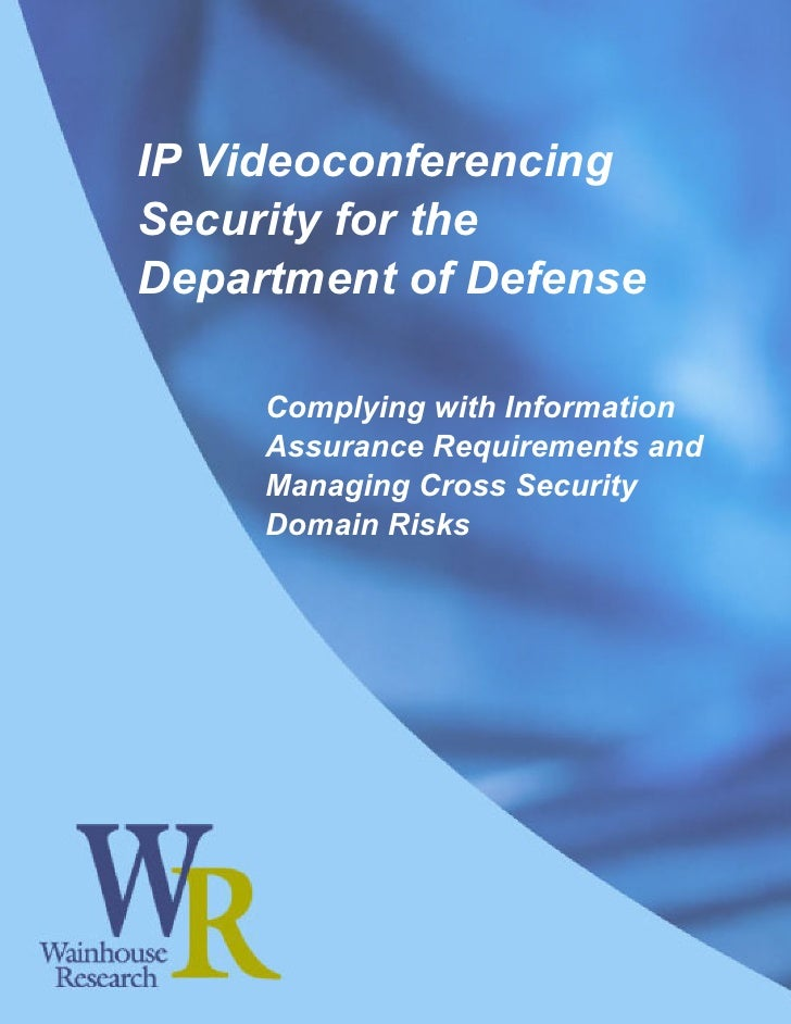IP Videoconferencing Security for the Department of Defense       Complying with Information      Assurance Requirements a...