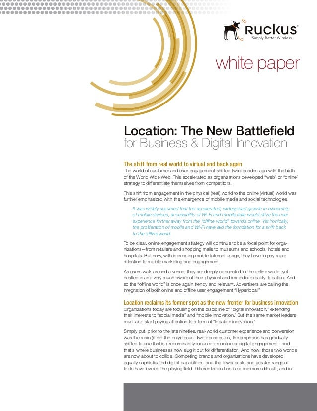 white paper  Location: The New Battlefield for Business & Digital Innovation The shift from real world to virtual and back...