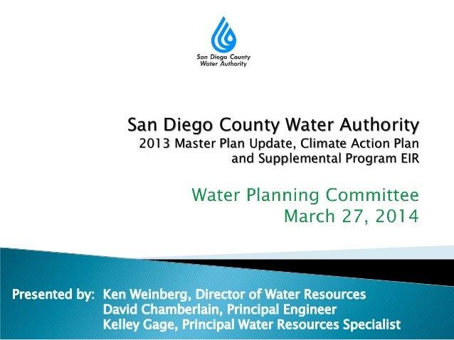 Presented by: Ken Weinberg, Director of Water Resources David Chamberlain, Principal Engineer Kelley Gage, Principal Water...