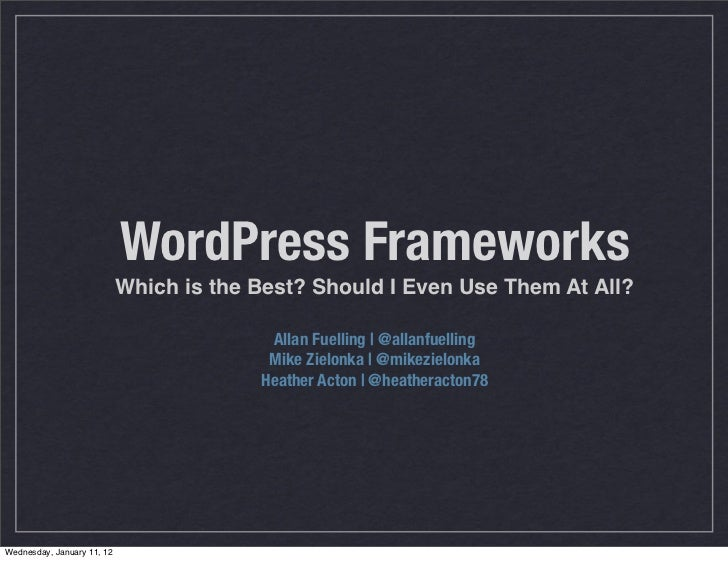 WordPress Frameworks                            Which is the Best? Should I Even Use Them At All?                         ...