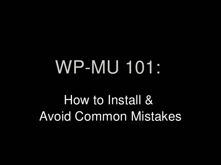 WP-MU 101:     How to Install & Avoid Common Mistakes