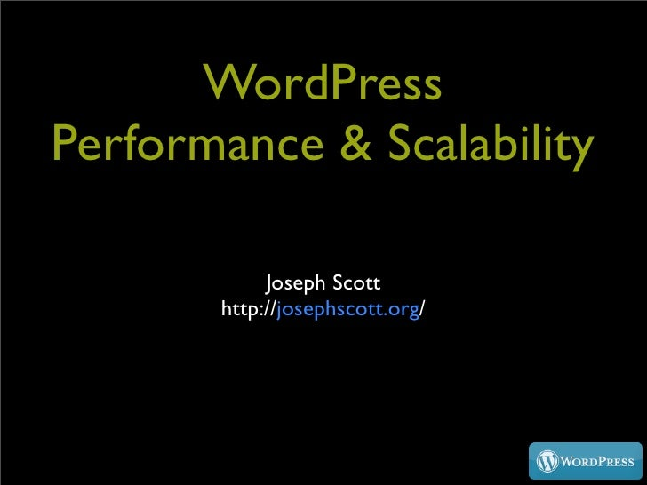 WordPress Performance & Scalability              Joseph Scott        http://josephscott.org/