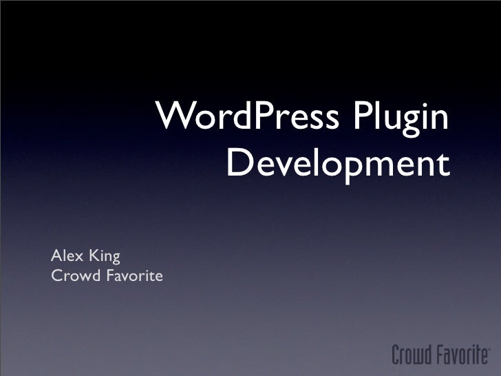 WordPress Plugin                Development  Alex King Crowd Favorite