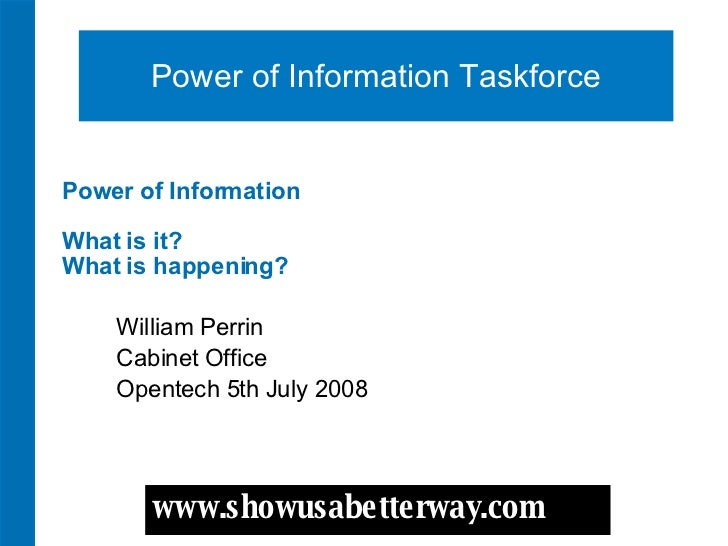 Power of Information   What is it? What is happening? William Perrin Cabinet Office Opentech 5th July 2008 Power of Inform...