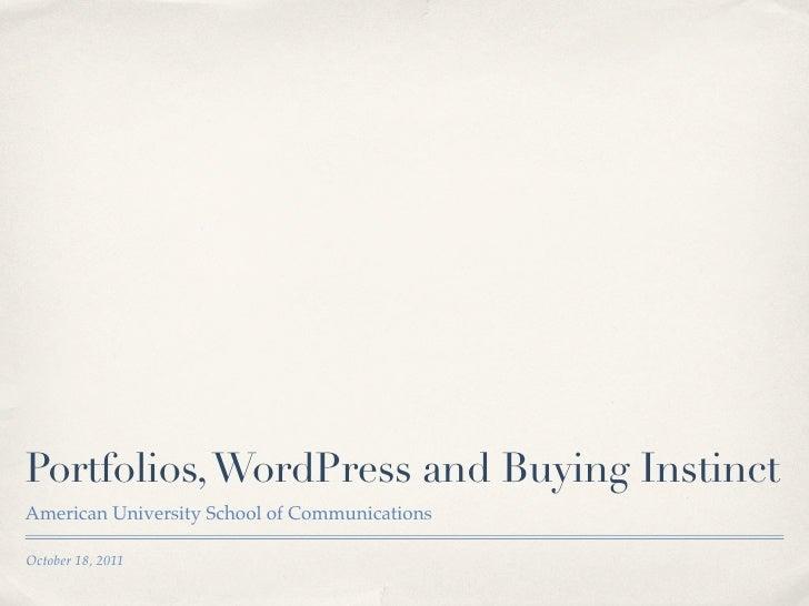 Portfolios, WordPress and Buying InstinctAmerican University School of CommunicationsOctober 18, 2011