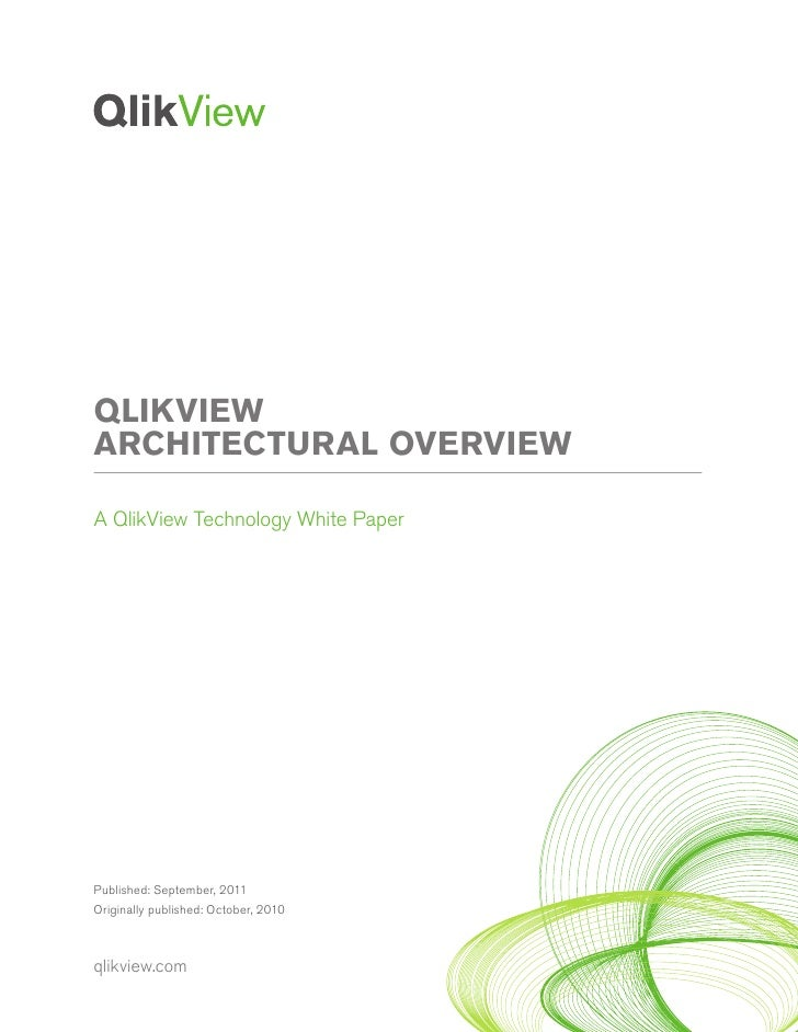 QLIKVIEWARCHITECTURAL OVERVIEWA QlikView Technology White PaperPublished: September, 2011Originally published: October, 20...