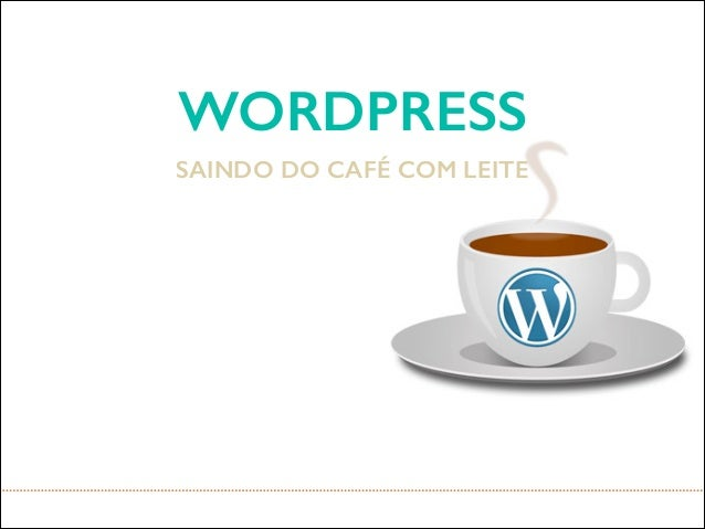 WORDPRESS SAINDO DO CAFÉ COM LEITE