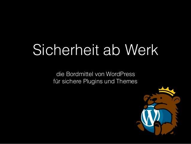 Sicherheit ab Werk die Bordmittel von WordPress für sichere Plugins und Themes