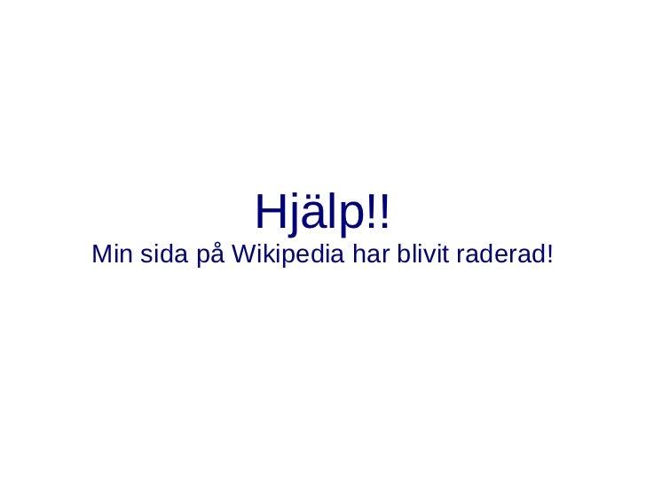 Hjälp!!Min sida på Wikipedia har blivit raderad!