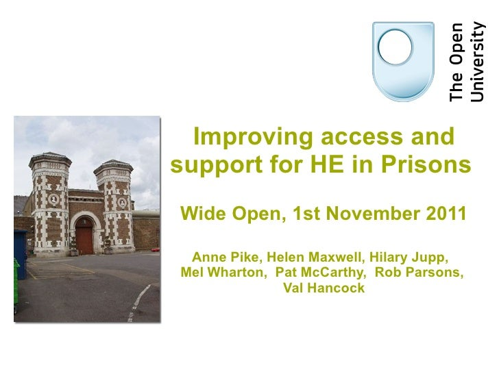 Wp symposium-he in prisonImproving access and support for Higher Education in prisons across the UK. Anne Pike, Helen Maxwell, Hilary Jupp, Mel Wharton, Pat McCarthy, Rob Parsons, Val Hancock-1-11-11