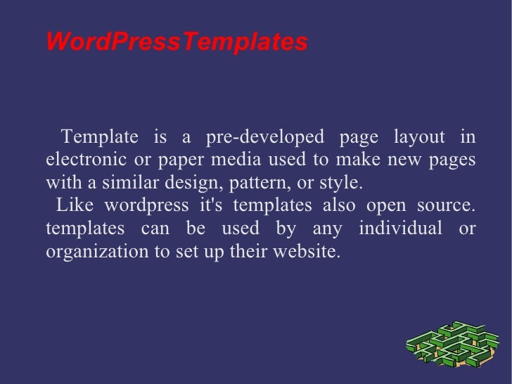 WordPressTemplates <ul><li>Template is a pre-developed page layout in electronic or paper media used to make new pages wit...