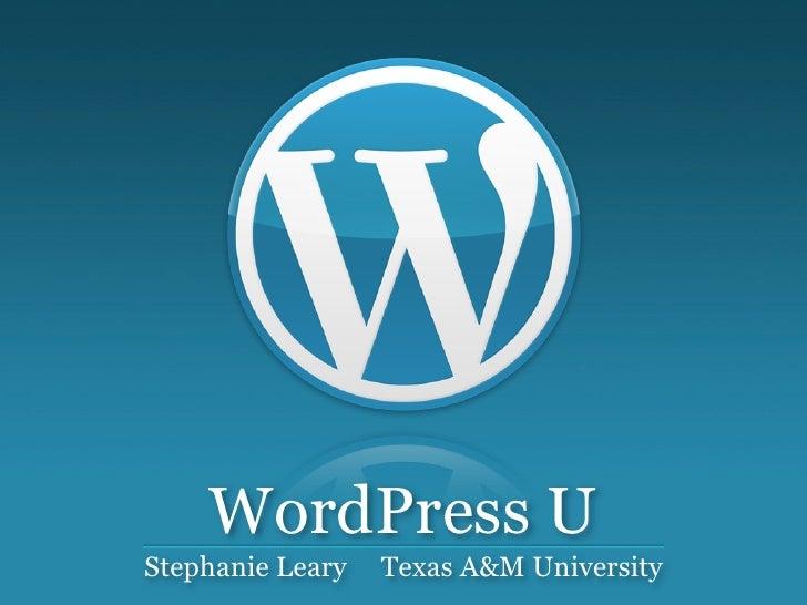 WordPress U Stephanie Leary   Texas A&M University