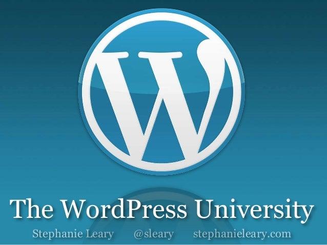 Stephanie Leary @sleary stephanieleary.com The WordPress University