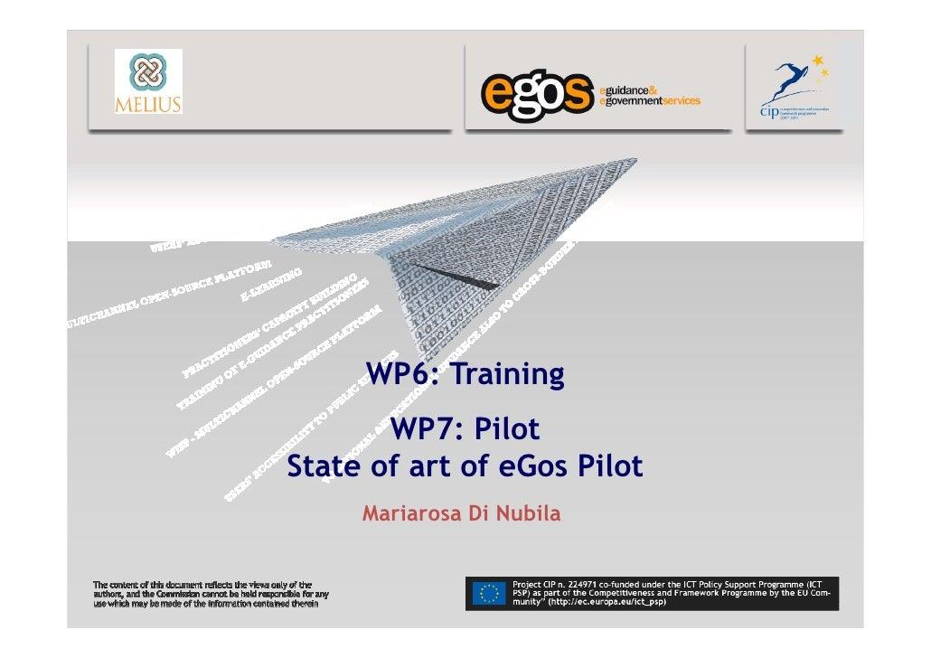 WP6: Training       WP7: PilotState of art of eGos Pilot     Mariarosa Di Nubila