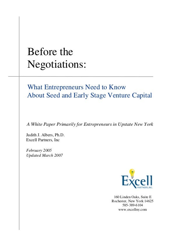 Before theNegotiations:What Entrepreneurs Need to KnowAbout Seed and Early Stage Venture CapitalA White Paper Primarily fo...