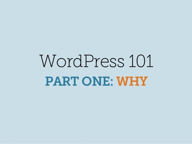 WordPress 101 PART ONE: WHY