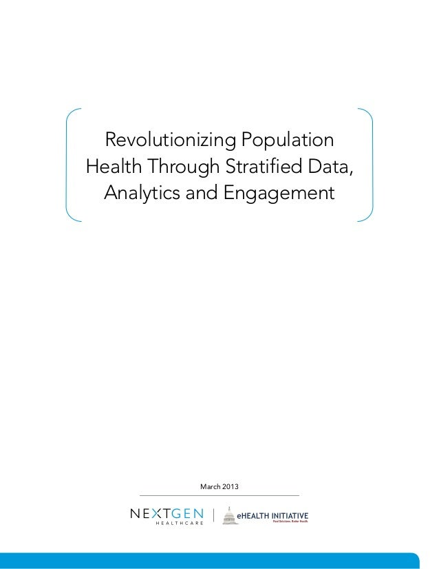 Revolutionizing Population Health Through Stratified Data, Analytics and Engagement March 2013