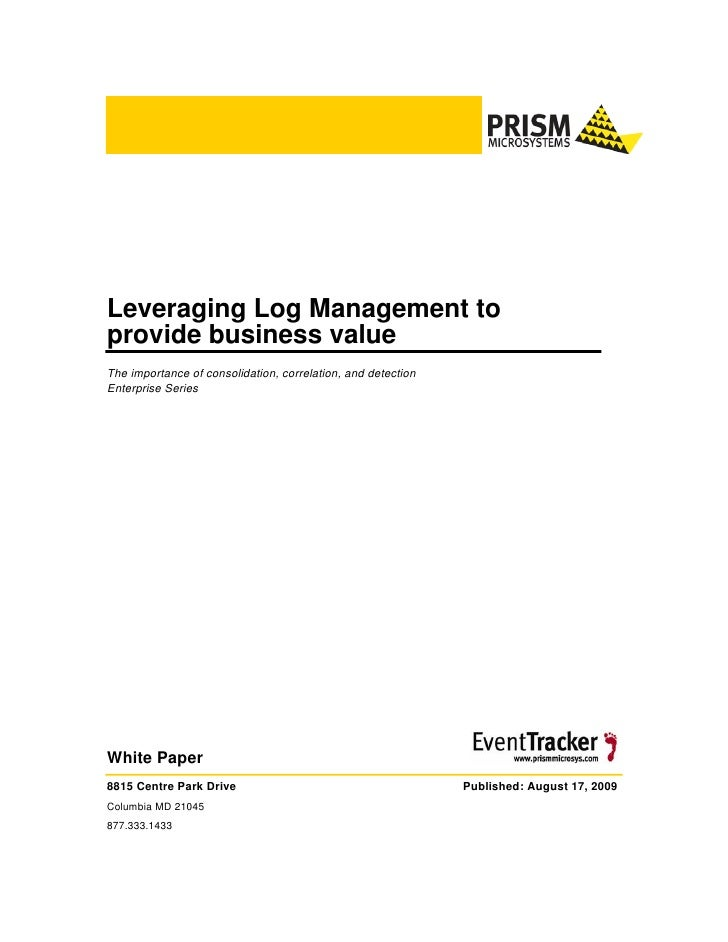 Leveraging Log Management to provide business value The importance of consolidation, correlation, and detection Enterprise...