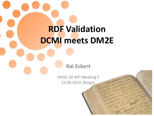 DM2E Project meeting Bergen: WP2 RDF Validation, Kai Eckert (University of Mannheim)